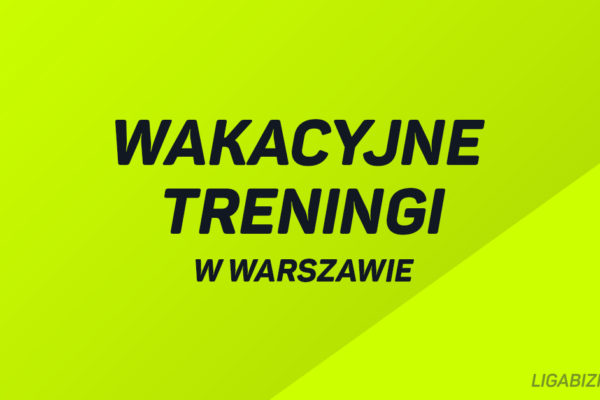 Wakacyjne treningi w Warszawie